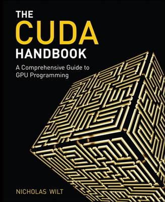 The CUDA Handbook: A Comprehensive Guide to GPU Programming